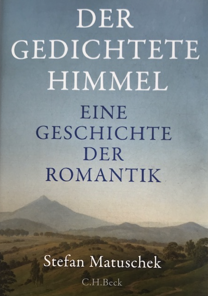 """""""Der gedichtete Himmel"""" überschreibt der Literaturwissenschaftler Matuschek seine im C.H.Beck Verlag veröffentlichte Romantikstudier"""